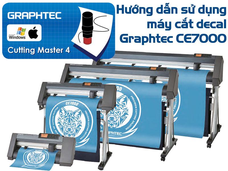 Hướng dẫn sử dụng máy cắt decal Graphtec CE7000